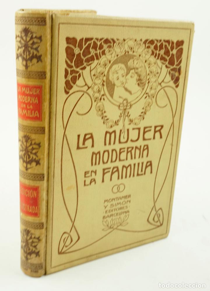 LA MUJER MODERNA EN FAMILIA, 1907, ED. MONTANER SIMÓN. 16,5X24,4CM (Libros Antiguos, Raros y Curiosos - Historia - Otros)