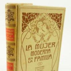 Libros antiguos: LA MUJER MODERNA EN FAMILIA, 1907, ED. MONTANER SIMÓN. 16,5X24,4CM. Lote 99514163