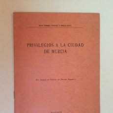 Libros antiguos: PRIVILEGIOS A LA CIUDAD DE MURCIA- JUAN TORRES FONTES Y EMILIO SAEZ 1943. Lote 99535307