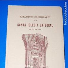 Libros antiguos: ESTATUTOS CAPITULARES DE LA SANTA IGLESIA CATEDRAL DE PAMPLONA. 1931. (NAVARRA). Lote 99654235