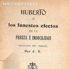 Libros antiguos: HUBERTO O LOS FUNESTOS EFECTOS DE LA PEREZA E INDOCILIDAD (SARRIÁ, 1908) . Lote 99664027