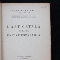 Libros antiguos: L'ART CATALÀ SOTA LA UNITAT ESPANYOLA. CESAR MARTINELL. Lote 99667403