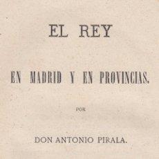 Libros antiguos: ANTONIO PIRALA. EL REY EN MADRID Y EN PROVINCIAS. MADRID, 1872.. Lote 99668315