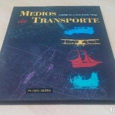 Libros antiguos: HISTORIA Y EVOLUCIÓN DE LOS MEDIOS DE TRANSPORTES, CON PRECIOSAS LÁMINAS Y FOTOGRAFIAS. Lote 99910143
