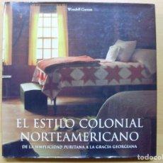 Libros antiguos: EL ESTILO COLONIAL NORTEAMERICANO / WENDELL GARRETT / 1998. Lote 99971499