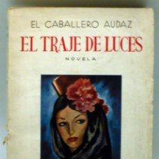 Libros antiguos: EL TRAJE DE LUCES EL CABALLERO AUDAZ 1ª Y 2ª PARTE JUAN DE DIOS LUCENA EDICIONES ECA 1944. Lote 100054039