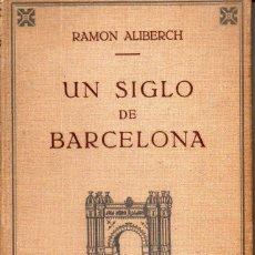 Libros antiguos: RAMON ALIBERCH : UN SIGLO DE BARCELONA (FREIXINET, S.F.) COMO NUEVO. Lote 100110107