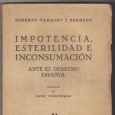 Libros antiguos: IMPOTENCIA,ESTERILIDAD E INCONSUMACIÓN ANTE EL DERECHO ESPAÑOL. R.MARAURY. J.MORATA 1930. SIN ABRIR.. Lote 100325547