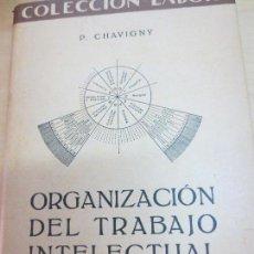 Libros antiguos: ORGANIZACIÓN DEL TRABAJO INTELECTUAL P. CHAVIGNY EDIT LABOR AÑO 1936. Lote 100606503