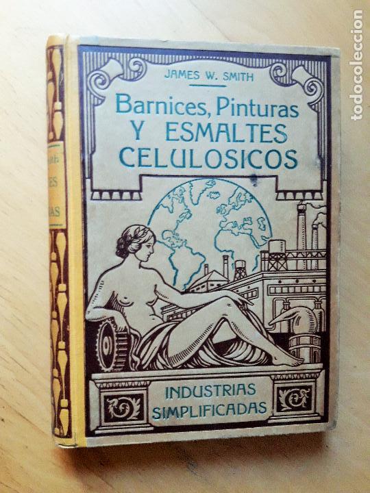BARNICES PINTURAS Y ESMALTES CELULÓSICOS - INDUSTRIAS SIMPLIFICADAS- JAMES W. SMITH. (Libros Antiguos, Raros y Curiosos - Ciencias, Manuales y Oficios - Otros)
