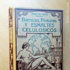 Libros antiguos: BARNICES PINTURAS Y ESMALTES CELULÓSICOS - INDUSTRIAS SIMPLIFICADAS- JAMES W. SMITH.. Lote 100911539