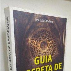 Alte Bücher - Guia secreta de Barcelona Jose Luis Caballero - 100749471