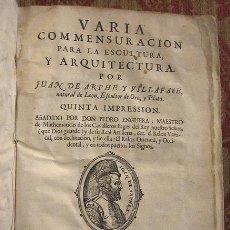 Libros antiguos: VARIA COMMENSURACION PARA LA ESCULTURA, Y ARQUITECTURA. POR ? NATURAL DE LEON, ESCULTOR DE ORO, Y P. Lote 100923059