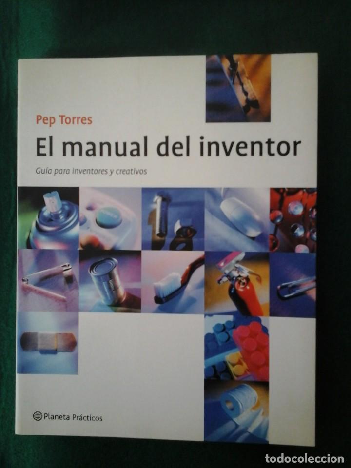EL MANUAL DEL INVENTOR - GUIA PARA INVENTORES Y CREATIVOS - PEP TORRES (Libros Antiguos, Raros y Curiosos - Ciencias, Manuales y Oficios - Otros)