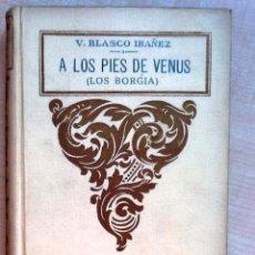 Libros antiguos: A LOS PIES DE VENUS ( LOS BORGIA) VICENTE BLASCO IBAÑEZ 1926 PROMETEO EXLIBRIS. Lote 101345375