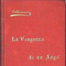 Libros antiguos: VILLAESCUSA : LA VENGANZA DE UN ÁNGEL (HORMIGA DE ORO, 1901). Lote 101383259