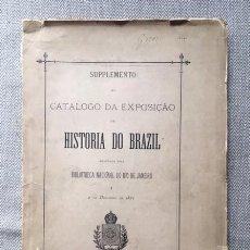 Libros antiguos: SUPPLEMENTO AO CATALOGO DA EXPOSIÇÃO DE HISTORIA DO BRAZIL,... (RÍO DE JANEIRO, 1883). Lote 101387447