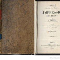 Libros antiguos: TRAITÉ THÉORIQUE ET PRATIQUE DE L' IMPRESSION DES TISSUS -T- II -J.PERSOZ AÑO 1846. Lote 101659403