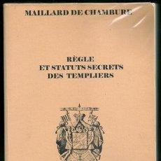 Libros antiguos: RÈGLE ET STATUTS SECRETS DES TEMPLIERS - BAUDRY, 2003 | FAC-SIMILÉ DE L'ÉDITION ORIGINALE DE 1840. Lote 101789467