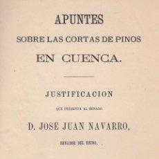 Libros antiguos: JOSÉ JUAN NAVARRO. APUNTES SOBRE LAS CORTAS DE PINOS EN CUENCA. MADRID, 1879.. Lote 101924067