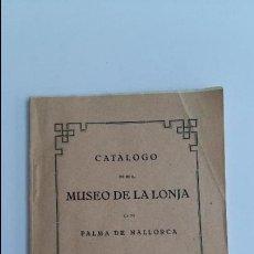 Libros antiguos: CATALOGO DEL MUSEO DE LA LONJA DE PALMA DE MALLORCA. 1926. W. Lote 101972271