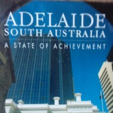Libros antiguos: ADELAIDE SOUTH AUSTRALIA A STATE OF ACHEVEMENT. Lote 102442435