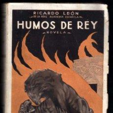 Libros antiguos: HUMOS DE REY, DE RICARDO LEÓN - ED.RENACIMIENTO 1923. Lote 15644303