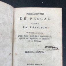 Libros antiguos: PENSAMIENTOS DE PASCAL SOBRE LA RELIGION ANDRES BOGGIERO 1805. Lote 102922407