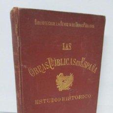 Libros antiguos: LAS OBRAS PUBLICAS EN ESPAÑA. ESTUDIO HISTORICO. PABLO DE ALZOLA Y MINONDO. 1899. VER FOTOS. Lote 103046599
