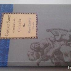 Libros antiguos: GASPAR SANZ EL MUSICO DE CALANDA-ALVARO ZALDIVAR GRACIA-DIREC. GUILLERMO FATAS Y MANUEL SILVA-CAI100. Lote 103079227