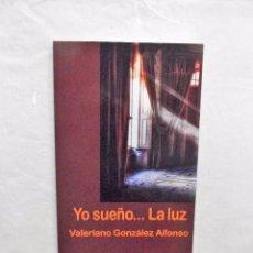 Libros antiguos: YO SUEÑO ..... LA LUZ DE VALERIANO GONZALEZ ALFONSO . Lote 103148587