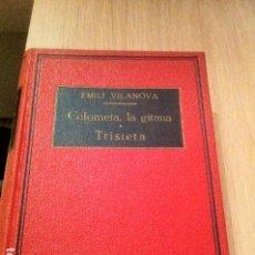 Libros antiguos: COLOMETA, LA GITANA Y TRISTETA. EMILI VILANOVA. Y OTROS ENCUADERNADO.. Lote 103214347