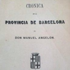 Libros antiguos: CRONICA DE LA PROVINCIA DE BARCELONA (1870), MANUEL ANGELON. ILUSTRADO CON GRABADOS. VER FOTOS. Lote 103237071