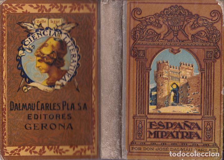 ESPAÑA,MI PATRIA -- JOSE DALMAU CARLES (Libros Antiguos, Raros y Curiosos - Historia - Otros)