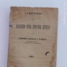 Libros antiguos: LIBRO CUESTIONES DERECHO CIVIL ESPAÑOL MINERO, DE ANTONIO AGUILAS Y GARCIA , MADRID. Lote 103308771