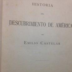 Libros antiguos: LIBRO HISTORIA DEL DESCUBRIMIENTO DE AMÉRICA DE EMILIO CASTELAR. Lote 103320150