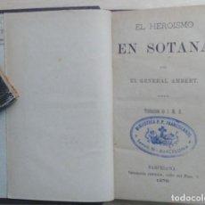 Libros antiguos: EL HEROISMO EN SOTANA - GENERAL AMBERT – BARCELONA 1879. Lote 103339735
