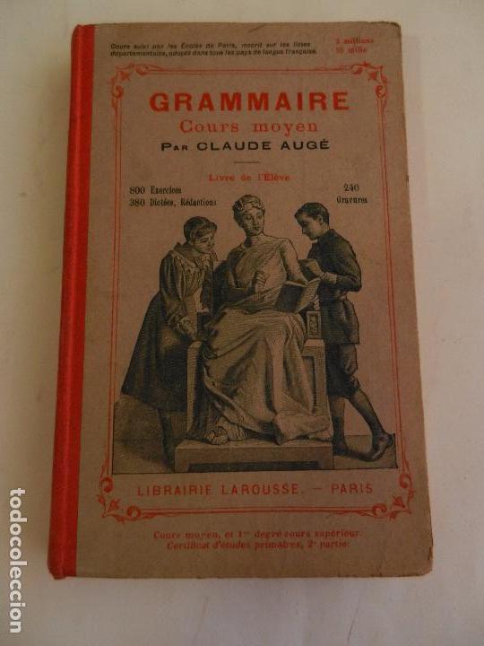 GRAMMAIRE COURS MOYEN PAR CLAUDE AUGÉ LIBRAIRIE LAROUSSE PARIS. (Libros Antiguos, Raros y Curiosos - Otros Idiomas)