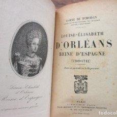 Libros antiguos: LOUISE-ÉLISABETH D'ORLÉANS REINE D'ESPAGNE (1709-1742). COMTE DE PIMODAN. 1923.. Lote 103678507