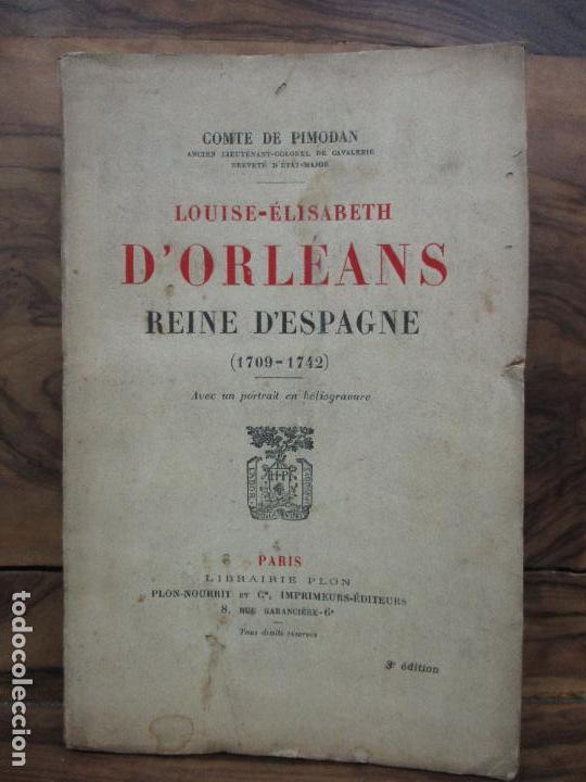 Libros antiguos: LOUISE-ÉLISABETH D'ORLÉANS REINE D'ESPAGNE (1709-1742). COMTE DE PIMODAN. 1923. - Foto 2 - 103678507