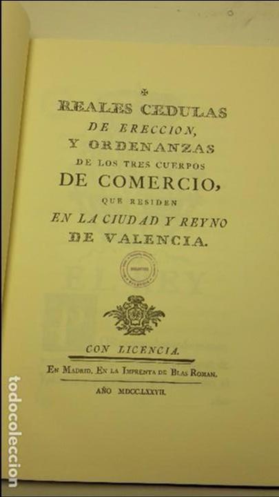 REALES CEDULAS DE ERECCION, Y ORDENANZAS DE LOS TRES CUERPOS DE COMERCIO. REYNO VALENCIA.(FACSIMIL) (Libros Antiguos, Raros y Curiosos - Ciencias, Manuales y Oficios - Otros)