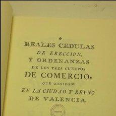 Libros antiguos: REALES CEDULAS DE ERECCION, Y ORDENANZAS DE LOS TRES CUERPOS DE COMERCIO. REYNO VALENCIA.(FACSIMIL). Lote 103707743