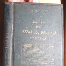 Libros antiguos: GUIDE POUR L'ESSAI DES MACHINES JACQUES BUCHETTI 1891CHEZ L'AUTEUR + LIB CENTRALES DES SCIENCES TBE. Lote 103805871