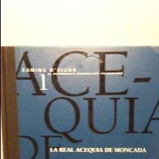 Libros antiguos: LA REAL ACEQUIA DE MONCADA GENERALITAT VALENCIANA, 1999. Lote 103933731