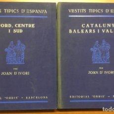 Libros antiguos: VESTITS TÍPICS D'ESPANYA. JOAN D'IVORI. (I) CATALUNYA, BALEARS I VALÈNCIA. (II) NORD, CENTRE I SUD.. Lote 103972535