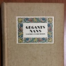 Libros antiguos: GEGANTS, NANS I ALTRES ENTREMESOS. AMADES, JOAN. 1934. EDICIÓN NUMERADA. PROFUSAMENTE ILUSTRADO.. Lote 103974327