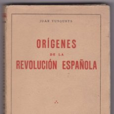 Libros antiguos: ORÍGENES DE LA REVOLUCIÓN ESPAÑOLA JUAN TUSQUETS. ED.: VILAMALA 1932. Lote 103995651
