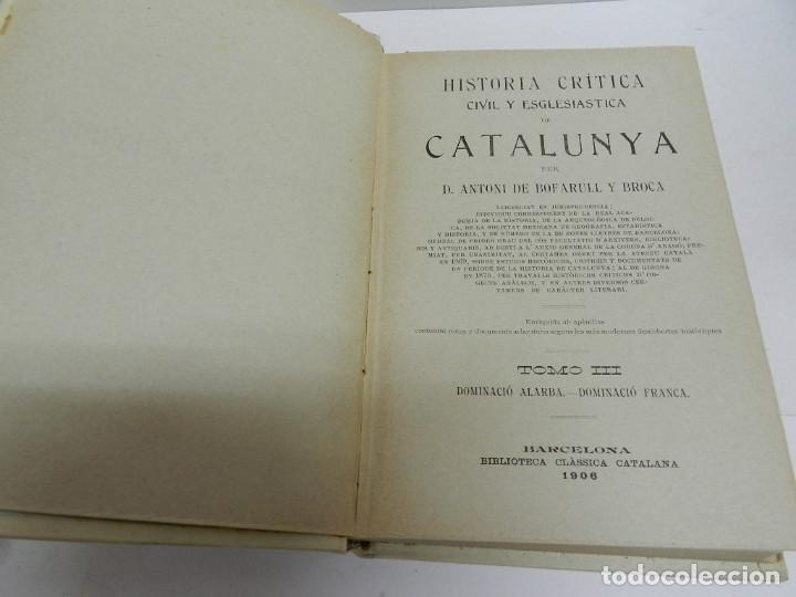 Libros antiguos: HISTORIA CRÍTICA CIVIL I ESGLESIASTICA DE CATALUNYA, ANTONI DE BOFARULL TOMS 03 04 .- 1VOL 1906 - Foto 2 - 104217691