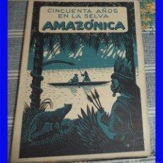 Libros antiguos: CINCUENTA AÑOS EN LA SELVA AMAZONICA P. MISIONERO FERNANDEZ MORO 1952 RUSTICA 774 PAGINAS. Lote 183027137