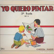 Libros antiguos: YO QUIERO PINTAR. 3ª SERIE Nº 2. MADRID : CALLEJA, 1936. 19X22 CM. 16 P.. Lote 104489187